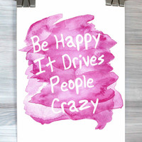 Be Happy It Drives People Crazy Print Motivational Typography Inspirational Quote Poster Watercolor Bedroom Wall Art Home Decor