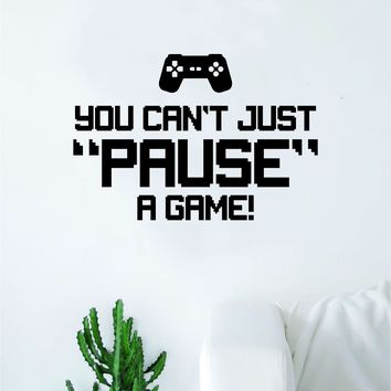 You Can't Just Pause a Game V2 Wall Decal Quote Home Room Decor Decoration Art Vinyl Sticker Funny Gamer Gaming Nerd Geek Teen Video Kids