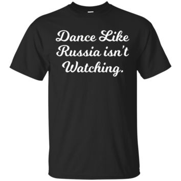 Dance Like Russia Isn't Watching TShirt Hoodie Script Design