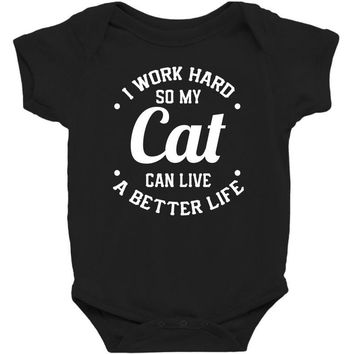 I Work Hard So My Cat Can Live A Better Life Baby Bodysuit