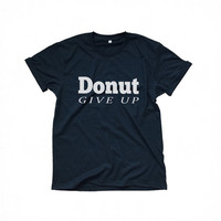 Donut give up t-shirt black funny sayings womens gift girl teens hipster fashion sassy cute tumblr graphic tees grunge styles clothing
