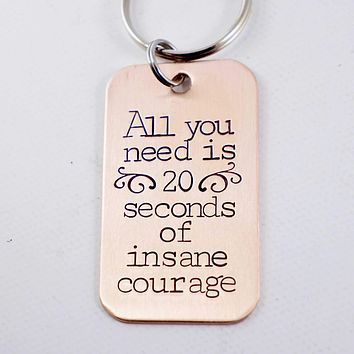 """""""All you need is 20 seconds of insane courage"""" copper keychain"""