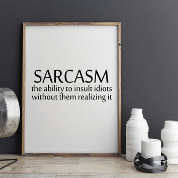 "Funny print ""Sarcasm"" Typography quote Motivational poster Digital Art Print Funny poster Funny art Inspirational art Home decor Wall art"