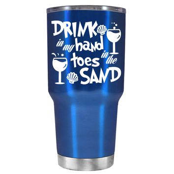 Drink in my Hand Toes in the Sand on Translucent Blue 30 oz Tumbler Cup
