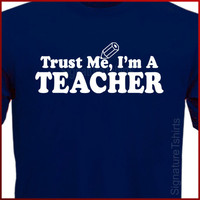 Trust Me I'm A Teacher T-shirt Tee More Colors S - 2XL