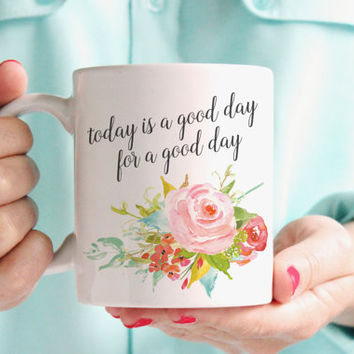 Coffee Mug | Today is a Good Day for a Good Day, Gift for Her | 11oz. Ceramic Mug