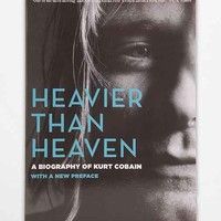 Heavier Than Heaven: A Biography Of Kurt Cobain Paperback By Charles R. Cross