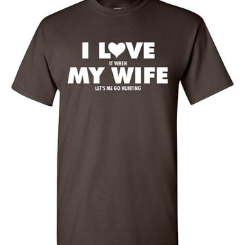 I love it when my wife lets me go hunting. Husband tshirt hunting tshirt funny tshirt for husband couple tshirt husband gift TH-047