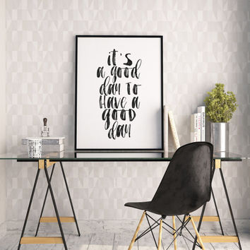 PRINTABLE Art,It's A Good Day To Have A Good Day,Inspirational Quote,Motivational Print,Office Decor,Positive Vibes,Be Happy,Typography Art