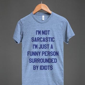 I'M NOT SARCASTIC I'M JUST A FUNNY PERSON SURROUNDED BY IDIOTS T-SHIRT BLUE ATH (IDE171923)
