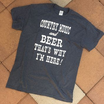 """Country Music and Beer That's Why I'm Here!"" Mens' Tee"