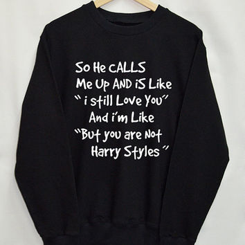 So He Calls Me Up - Harry Sweatshirt Clothing Sweater Tumblr Fashion Slogan Dope Jumper