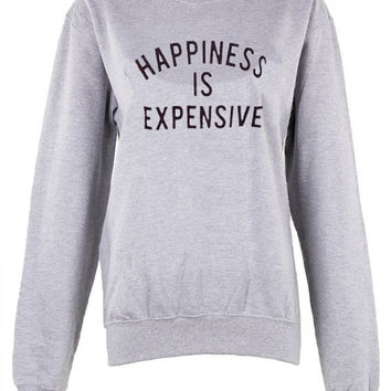 Happiness is Expensive crew neck shirt unisex womens mens ladies  print  sweatshirt