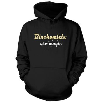 Biochemists Are Magic. Awesome Gift - Hoodie