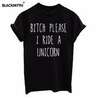BITCH PLEASE I RIDE A UNICORN Summer Top Letters Print T shirt  Funny Top Tee Black White Women T shirt