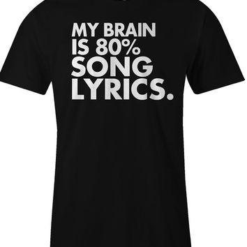 Funny T Shirt - My Brain is 80% Song Lyrics - Men Women's T Shirt - American Apparel Unisex T-Shirt - Item 1872