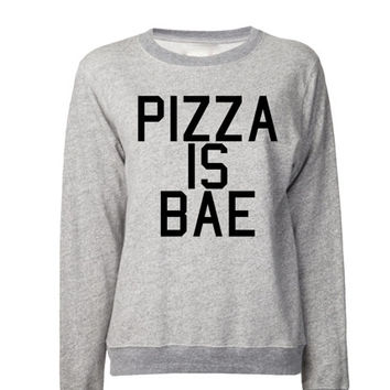 Pizza Is Bae Sweatshirt | Pizza Shirt | I love Pizza | Pizza Rules the World | Pizza is my best friend | Bae Sweater
