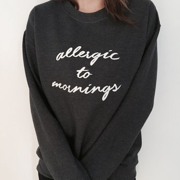Allergic to mornings sweatshirt for women - fuzzy print