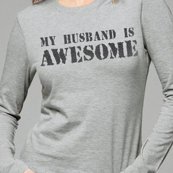Wife Gift Holiday Gift My Husband is Awesome Long Sleeve T-shirt Womens T Shirt Mothers Day Gift Funny Shirt Wedding Gift