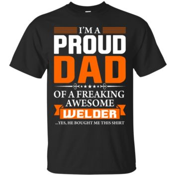 I'm Proud Dad of a Freaking Awesome Welder T-shirt