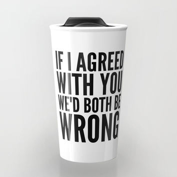 If I Agreed With You We'd Both Be Wrong Throw Blanket by CreativeAngel