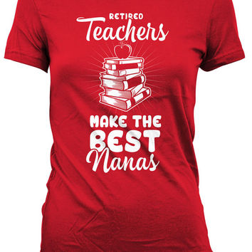 Retired Gifts For Teachers T Shirt Nana TShirt Grandma Clothing Retirement Party Retired Teachers Make The Best Nanas Ladies Tee DN-604