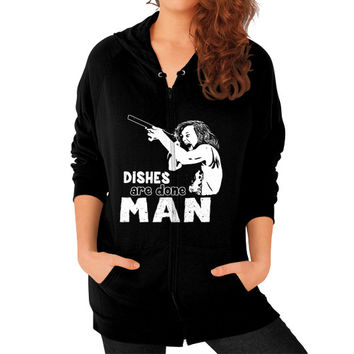 DISHES ARE DONE MAN Zip Hoodie (on woman)