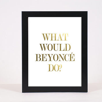 What Would Beyonce Do, White Background, Gold Foil, Digital Print, Wall Decor, INSTANT DOWNLOAD