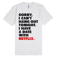 Sorry, I Have a Date with Netflix-Unisex White T-Shirt