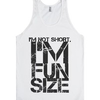 Im Not Short Im Fun Size-Unisex White Tank