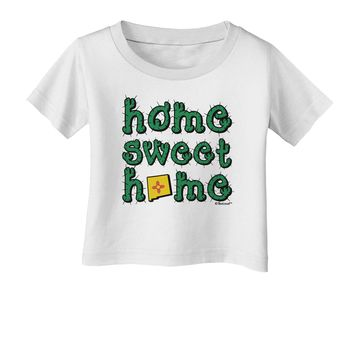 Home Sweet Home - New Mexico - Cactus and State Flag Infant T-Shirt by TooLoud