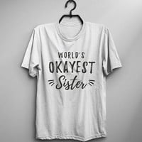 Worlds okayest sister shirt tshirts birthday gifts for sister t shirt graphic tee womens fashion girls slogan t-shirts