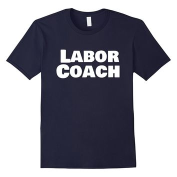 Labor Coach Childbirth Doula Expectant Dad Mom T Shirt