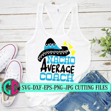 Nacho Average coach SVG,Cinco de Mayo Cut File, Funny Taco Design,coach Life Shirt Saying, Women's Fiesta Quote,svg for cricut,Silhouette