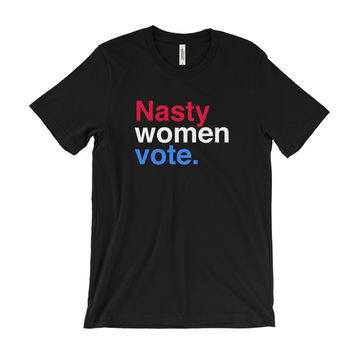 Election shirt | Feminist | Hillary Clinton Shirt | Nasty Woman | President Vote USA America | HRC 2016 | Anti trump | Nasty Women Vote