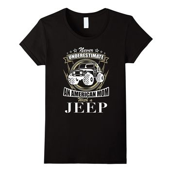 Womens Never Underestimate American Mom Mother With A Jeep T-shirt