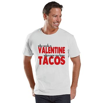 Men's Valentine Shirt - Funny Tacos Valentine's Day Shirt - Food Valentine Shirt - Funny Anti Valentines Gift for Him - White Shirt
