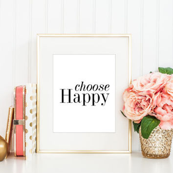 Choose HAPPY Print / Quote Print / Instant Download Print / Printable Quote / 8 x 10 / Inspirational Print / Positive Psychology /Good Vibes