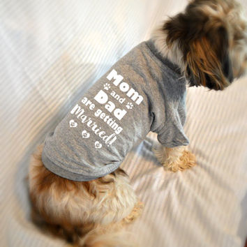 Mom and Dad Are Getting Married Shirt. Pet Clothes. Engagement Announcement. Wedding Proposal Idea.