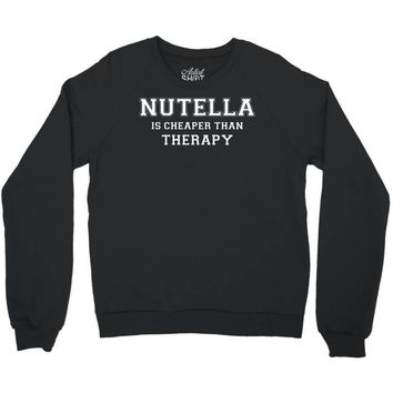 Nutella Is Cheaper Than Therapy Crewneck Sweatshirt
