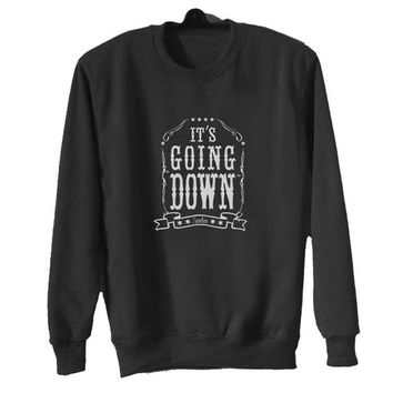 its going down sweater Black Sweatshirt Crewneck Men or Women for Unisex Size with variant colour
