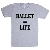 Ballet Equals Life Unisex T Shirt