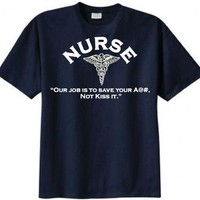Nurse- Our Job Is to Save Your A@#, Not Kiss It T-shirt:Amazon:Clothing