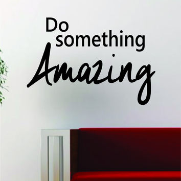 Do Something Amazing Quote Decal Sticker Wall Vinyl Art Decor Home Inspirational Beautiful