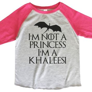 I'm Not A Princess I'm A Khaleesi BOYS OR GIRLS BASEBALL 3/4 SLEEVE RAGLAN - VERY SOFT TRENDY SHIRT B352