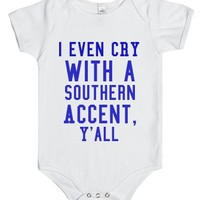 - I Even Cry With A Southern Accent, Y'all-White Baby Onesuit 00
