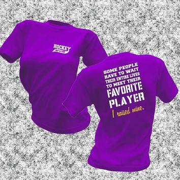 Hockey Mom Shirt - Hockey Shirt - Favorite Player Tee - I Raised Mine shirt - Hockey Player TShirt - Hockey Stick Shirt - Puck Ice Stick Tee