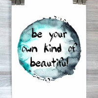 Inspirational Quote Print Be Your Own Kind Of Beautiful Watercolor Typography Poster Wall Art Home Decor