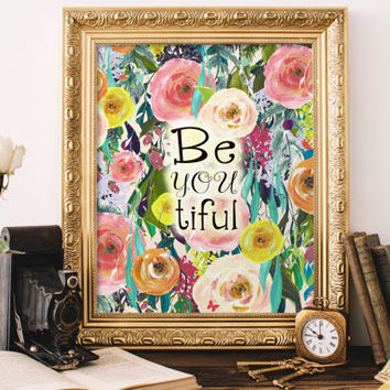 Printable wall art Be you tiful / Beauty quotes / framed quotes / beauty prints / sayings / flower prints