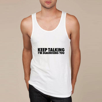 Keep Talking I'm Diagnosing You Tank Top